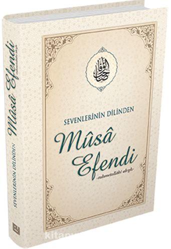 Sevenlerinin Dilinden Musa Efendi - Musa Topbaş pdf epub