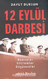 12 Eylül Darbesi: Hatıralar Gözlemler Düşünceler (Türk Siyasi Hayatı 3) - Doç. Dr. Davut Dursun pdf epub