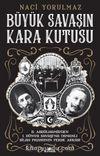 Büyük Savaşın Kara Kutusu & II. Abdülhamid'den I. Dünya Savaşı'na Osmanlı Silah Pazarının Perde Arkası