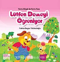 Yavru Köpek ile Yavru Fare Lütfen Demeyi Öğreniyor - Fatma Beyza Tütüncüoğlu pdf epub