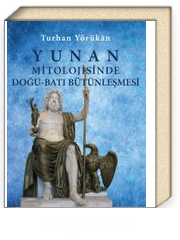 Yunan Mitolojisinde Doğu-Batı Bütünleşmesi (Ciltli)
