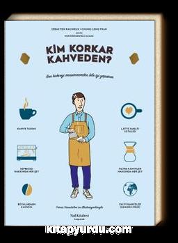 Kim Korkar Kahveden ? & Kahve Kültürüne Dair Resimli Elkitabı