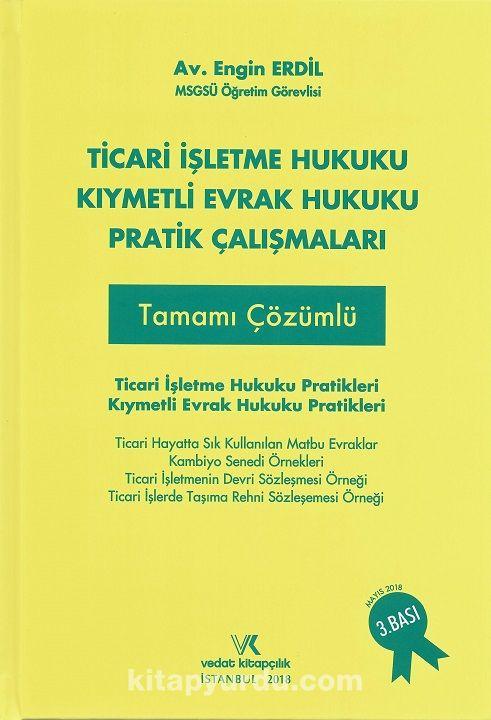 Ticari İşletme Hukuku Kıymetli Evrak Hukuku Pratik ÇalışmalarıTamamı Çözümlü Pratik Çalışmaları - Av. Engin Erdil pdf epub
