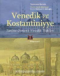 Venedik ve KostantiniyyeTarihte Osmanlı-Venedik İlişkileri - Tommaso Bertele pdf epub