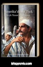 Amerika'da Bir Türk & Şeyh Tosun'un Hatıratı