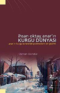 İhsan Oktay Anar'ın Kurgu DünyasıAnar'ın Kurgu Evreninde Postmodern Bir Gezinti - Osman Gündüz pdf epub