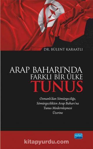 Arap Baharı'nda Farklı Bir Ülke Tunus - Dr. Bülent Karaatlı pdf epub
