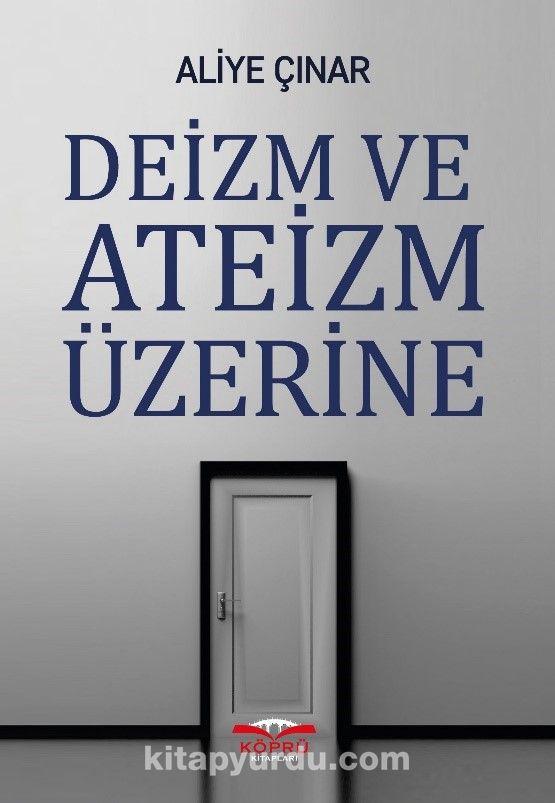 Deizm ve Ateizm Üzerine - Doç. Dr. Aliye Çınar pdf epub