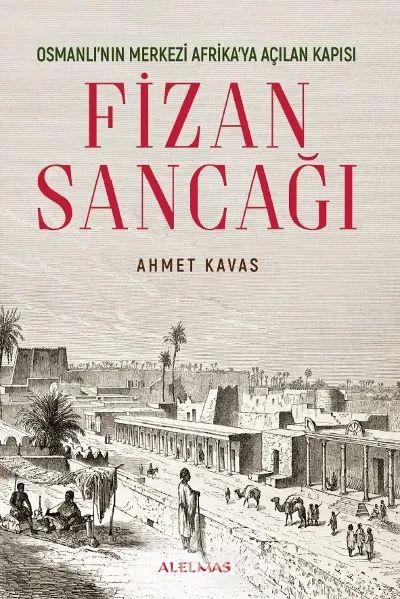 Osmanlı'nın Merkezi Afrika'ya Açılan Kapısı Fizan Sancağı - Ahmet Kavas pdf epub