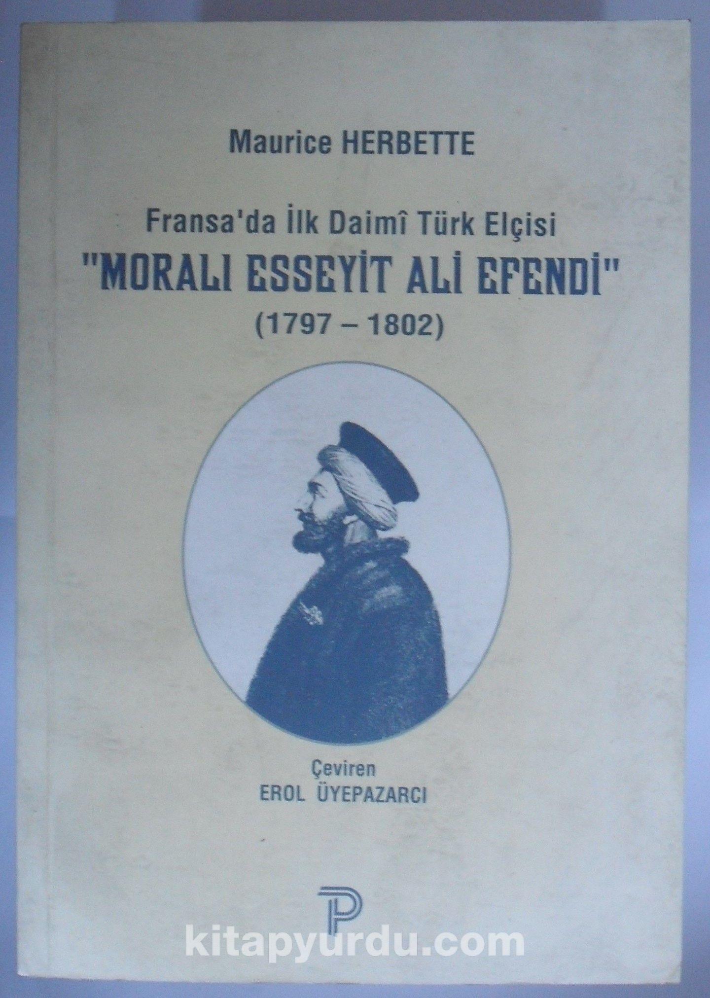 Fransada İlk Daimi Türk Elçisi Moralı Esseyit Ali Efendi (1979-1802) (Kod:6-D-22) - Maurice Herbette pdf epub
