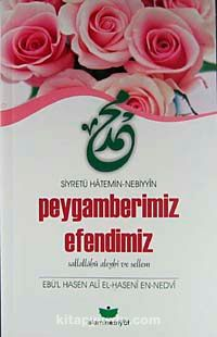 Siyretü Hatemin-Nebiyyin Peygamberimiz Efendimiz (s.a.v.)