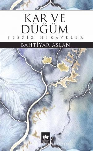 Kar ve DüğümSessiz Hikayeler - Bahtiyar Aslan pdf epub