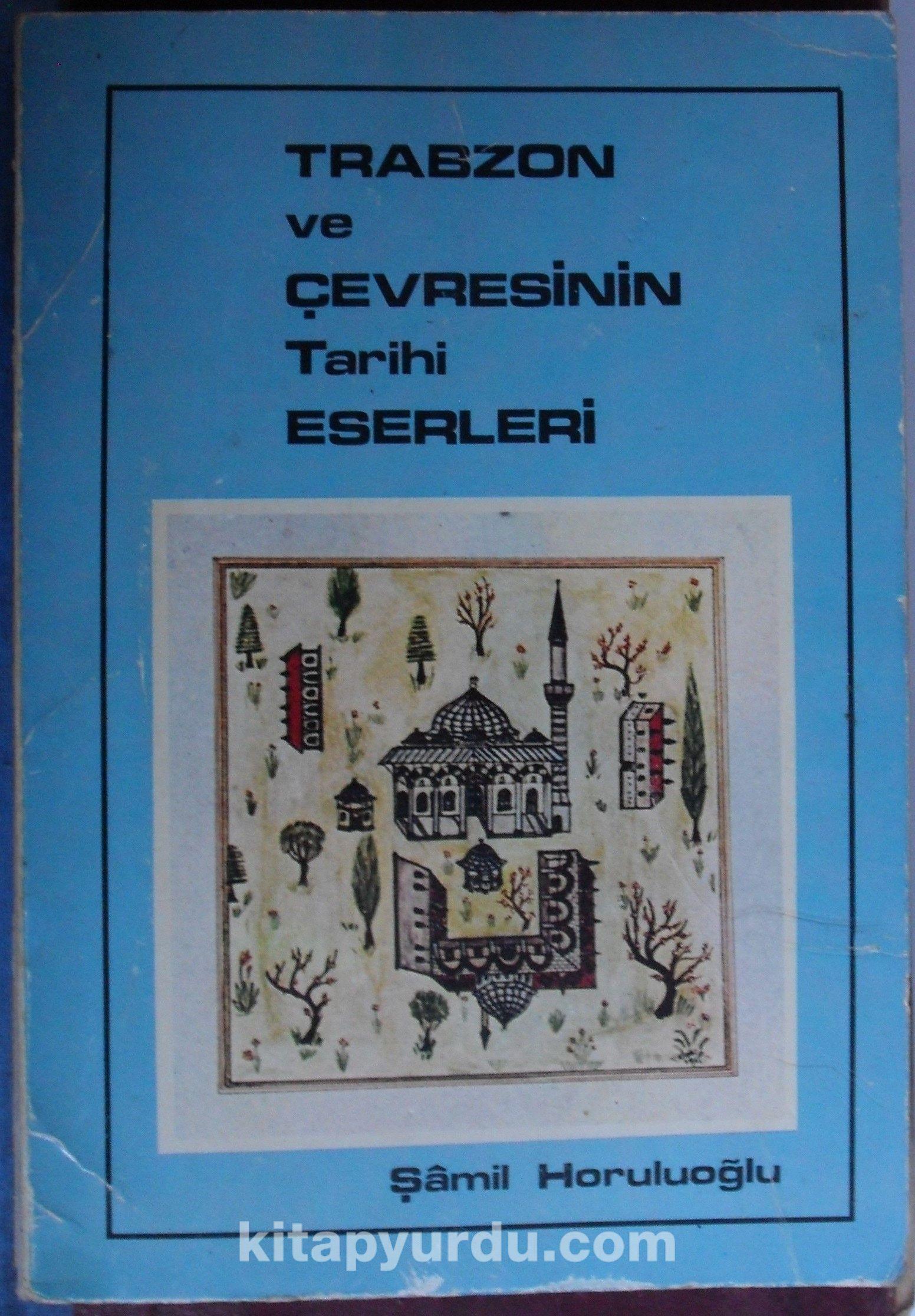 Trabzon ve Çevresinin Tarihi Eserleri (Kod:6-A-48) - Şamil Horuluoğlu pdf epub