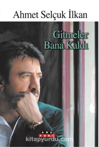 Gitmeler Bana Kaldı - Ahmet Selçuk İlkan pdf epub