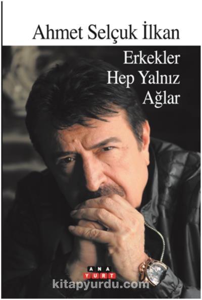 Erkekler Hep Yalnız Ağlar - Ahmet Selçuk İlkan pdf epub