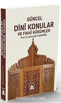 Güncel Dini Konular ve Fıkhi Hükümler - Prof. Dr. Abdullah Kahraman pdf epub