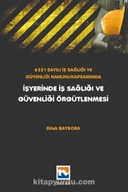 6331 Sayılı İş Sağlığı ve Güvenliği Kanunu Kapsamında İşyerinde İş Sağlığı ve Güvenliği Örgütlenmesi