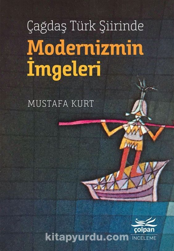 Çağdaş Türk Şiirinde Modernizmin İmgeleri - Mustafa Kurt pdf epub
