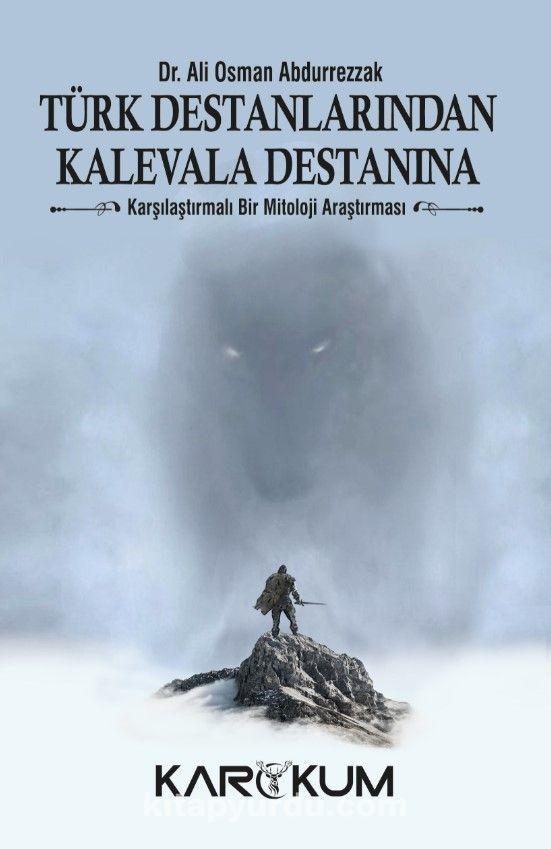 Türk Destanlarından Kalevala DestanınaKarşılaştırmalı Bir Mitoloji Araştırması - Ali Osman Abdurrezzak pdf epub