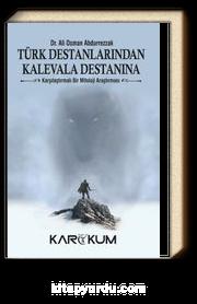 Türk Destanlarından Kalevala Destanına & Karşılaştırmalı Bir Mitoloji Araştırması