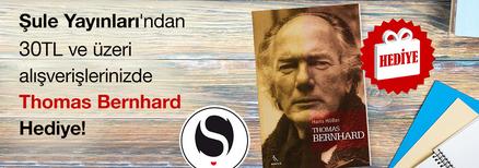 """Şule Yayınları'ndan 30TL ve Üzeri Alışverişlerinizde """"Thomas Bernhard'' Hediye..."""