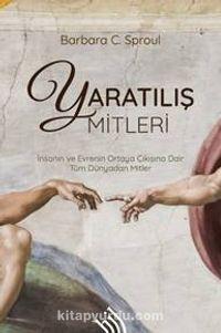 Yaratılış Mitleri : İnsanın ve Evrenin Ortaya Çıkışına Dair Tüm Dünyadan Mitler - Barbara C. Sproul pdf epub
