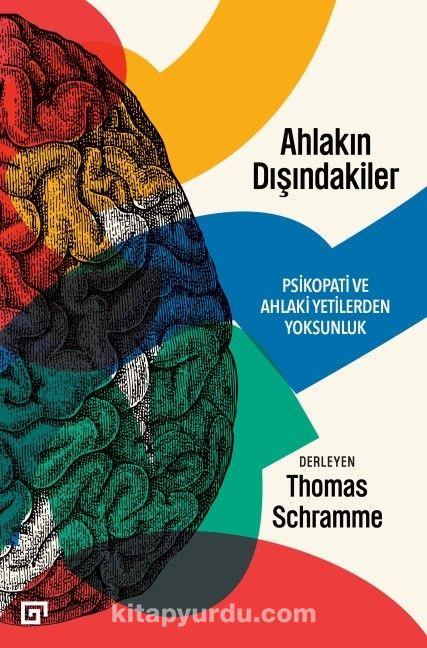 Ahlakın Dışındakiler: Psikopati Ve Ahlaki Yetilerden Yoksunluk - Thomas Schramme pdf epub