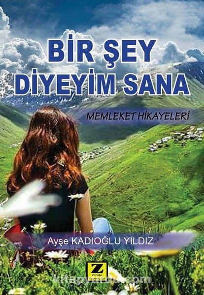Bir Şey Diyeyim Sana-Memleket Hikayeleri - Ayşe Kadıoğlu Yıldız pdf epub
