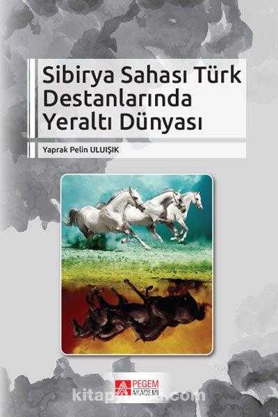 Sibirya Sahası Türk Destanlarında Yeraltı Dünyası - Yaprak Pelin Uluışık pdf epub