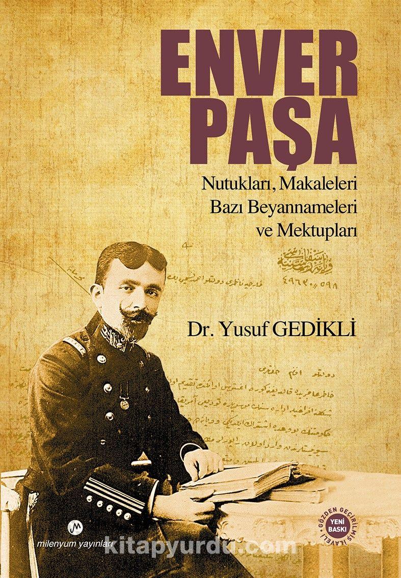 Enver Paşa Nutukları, Makaleleri Bazı Beyannameleri ve Mektupları - Yusuf Gedikli pdf epub