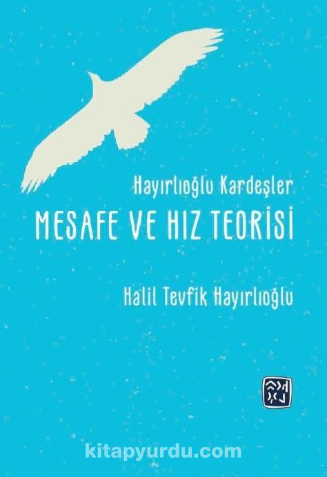 Hayırlıoğlu Kardeşler Mesafe ve Hız Teorisi - Halil Tevfik Hayırlıoğlu pdf epub