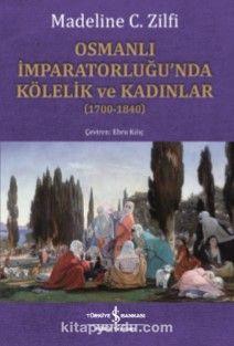Osmanlı İmparatorluğu'nda Kölelik ve Kadınlar (1700-1840) - Madeline C. Zilfi pdf epub