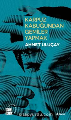 Karpuz Kabuğundan Gemiler Yapmak - Ahmet Uluçay pdf epub