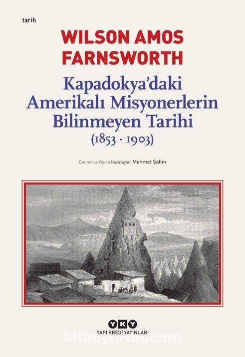 Kapadokya'daki Amerikalı Misyonerlerin Bilinmeyen Tarihi (1853-1903) - Wilson Amos Farnsworth pdf epub