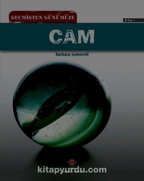 Geçmişten Günümüze Cam - Barbara A. Somervill pdf epub