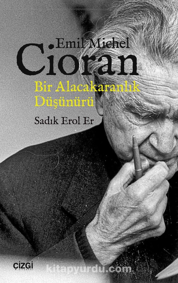 Emil Michel Cioran, Bir Alacakaranlık Düşünürü - Sadık Erol Er pdf epub