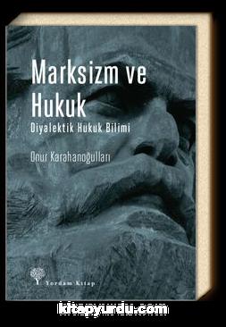 Marksizm ve Hukuk Diyalektik Hukuk Bilimi