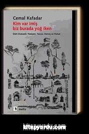 Kim Var İmiş Biz Burada Yoğ İken & Dört Osmanlı: Yeniçeri, Tüccar, Derviş ve Hatun