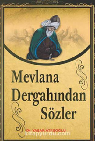 Mevlana Dergahından Sözler - Dr. Yaşar Ateşoğlu pdf epub