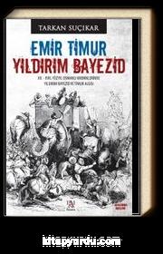 Emir Timur Yıldırım Bayezid & XV. - XVII. Yüzyıl Osmanlı Kroniklerinde Yıldırım Bayezid ve Timur Algısı