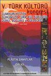 V. Türk Kültürü Kongresi  & Cumhuriyetten Günümüze Türk Kültürünün Dünü, Bugünü ve Geleceği (17-21 Aralık) Plastik Sanatlar Cilt-XII