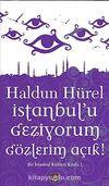 İstanbul'u Geziyorum Gözlerim Açık & Bir İstanbul Kültürü Kitabı 1