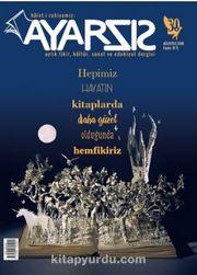 Ayarsız Aylık Fikir Kültür Sanat ve Edebiyat Dergisi Sayı:30 Ağustos 2018