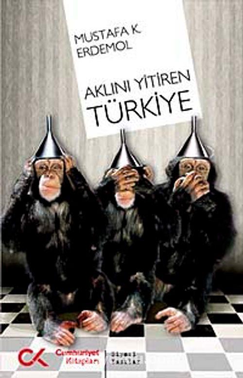 Aklını Yitiren Türkiye - Mustafa K. Erdemol | kitapyurdu.com