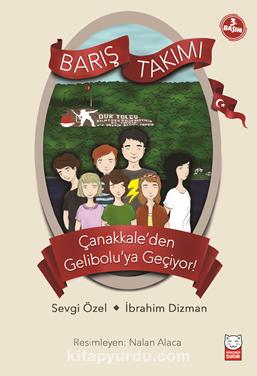 Barış Takımı Çanakkale'den Gelibolu'ya Geçiyor! - Sevgi Özel pdf epub