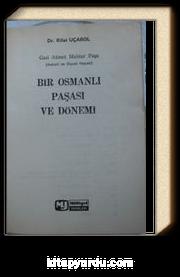 Gazi Ahmet Muhtar Paşa & Bir Osmanlı Paşası ve Dönemi