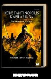 Konstantinopolis Kapılarında & Bir Bahadırlık Romanı