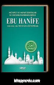 Müspet ve Menfi İddialar ve Değerlendirmeleriyle Ebu Hanife