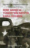 Kore Savaşı ve Türkiye'nin Nato'ya Kabul Edilmesi & Gazi Mehmet Göymen'in Anılarıyla