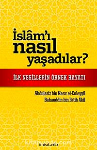 İslam'ı Nasıl Yaşadılar?İlk Nesillerin Örnek Hayatı - Abdulaziz B. Nasır El-Cüleyyil pdf epub